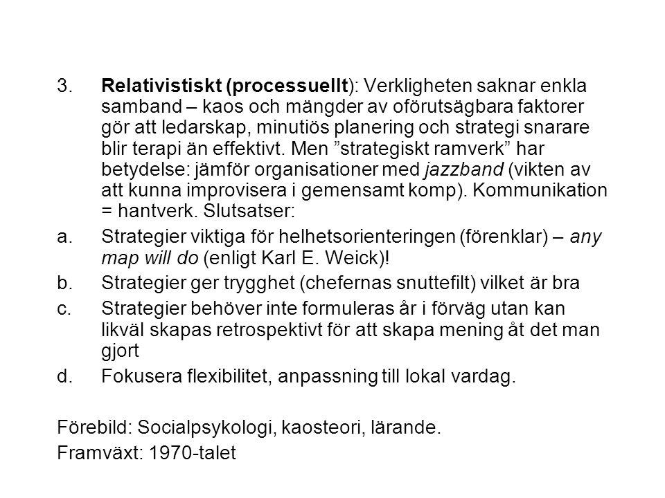 3. Relativistiskt (processuellt): Verkligheten saknar enkla samband – kaos och mängder av oförutsägbara faktorer gör att ledarskap, minutiös planering