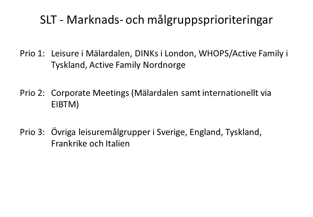 SLT - Marknads- och målgruppsprioriteringar Prio 1: Leisure i Mälardalen, DINKs i London, WHOPS/Active Family i Tyskland, Active Family Nordnorge Prio