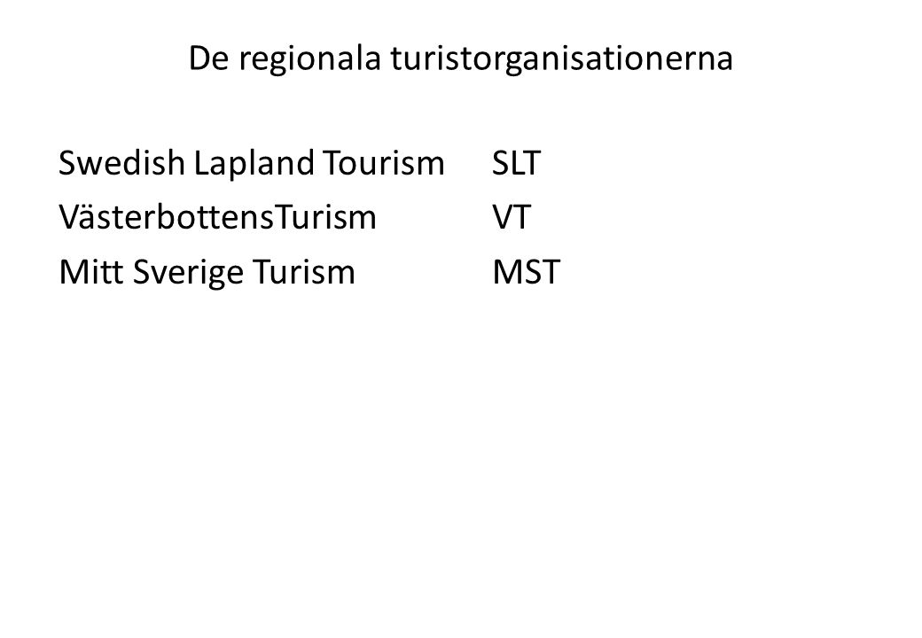De regionala turistorganisationerna Swedish Lapland TourismSLT VästerbottensTurismVT Mitt Sverige TurismMST