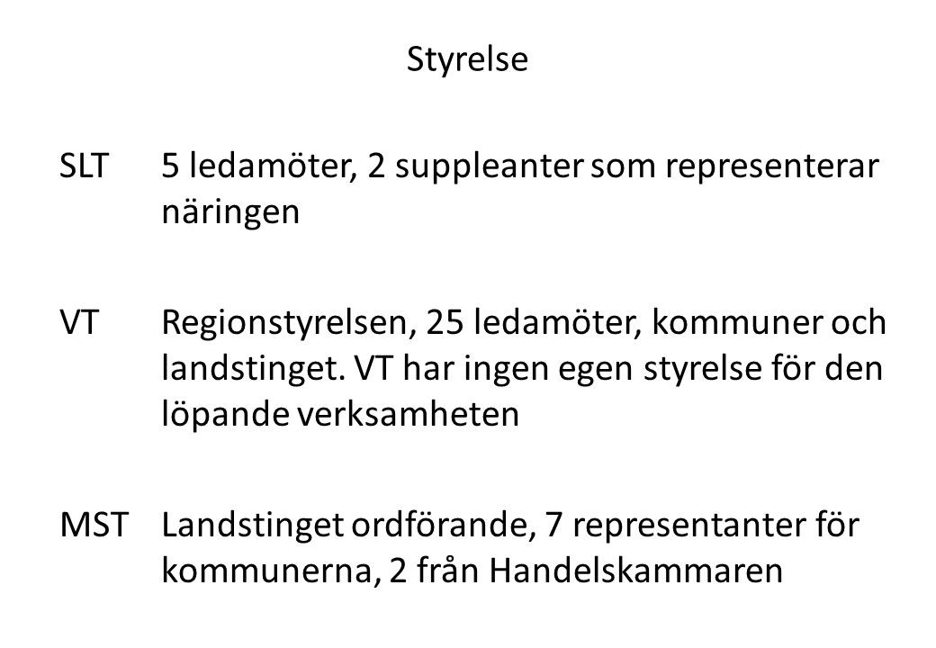 Styrelse SLT5 ledamöter, 2 suppleanter som representerar näringen VTRegionstyrelsen, 25 ledamöter, kommuner och landstinget. VT har ingen egen styrels