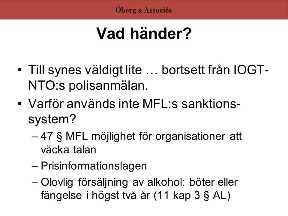 Vad händer? •Till synes väldigt lite … bortsett från IOGT- NTO:s polisanmälan. •Varför används inte MFL:s sanktions- system? –47 § MFL möjlighet för o