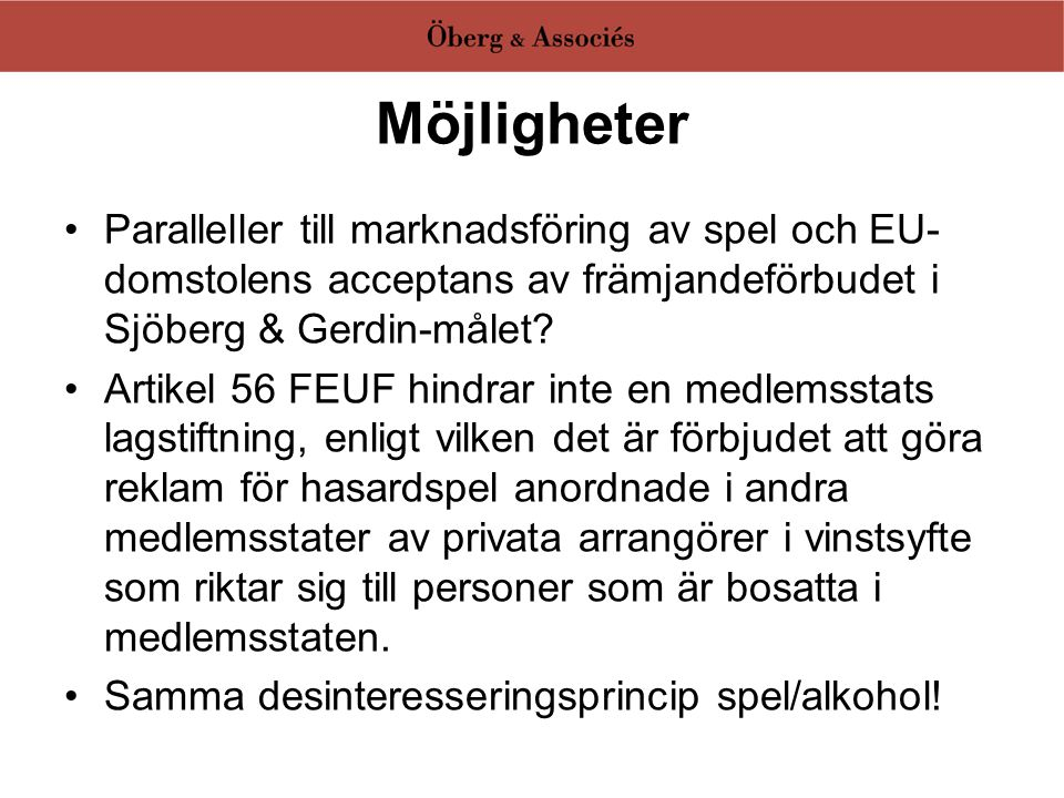 Möjligheter •Paralleller till marknadsföring av spel och EU- domstolens acceptans av främjandeförbudet i Sjöberg & Gerdin-målet? •Artikel 56 FEUF hind