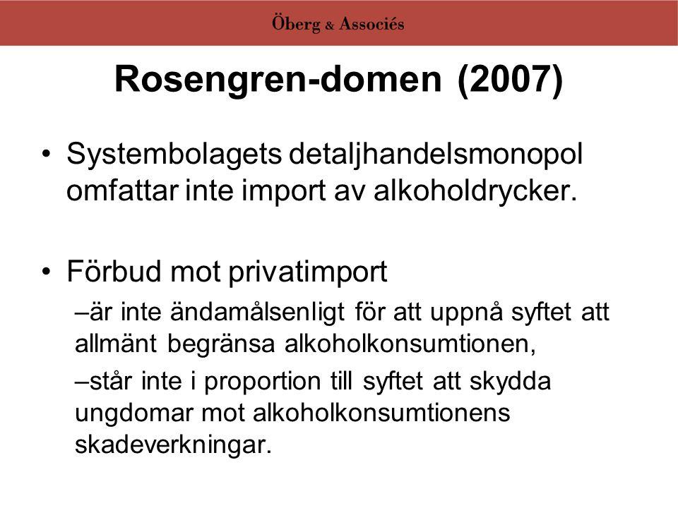 Rosengren-domen (2007) •Systembolagets detaljhandelsmonopol omfattar inte import av alkoholdrycker. •Förbud mot privatimport –är inte ändamålsenligt f