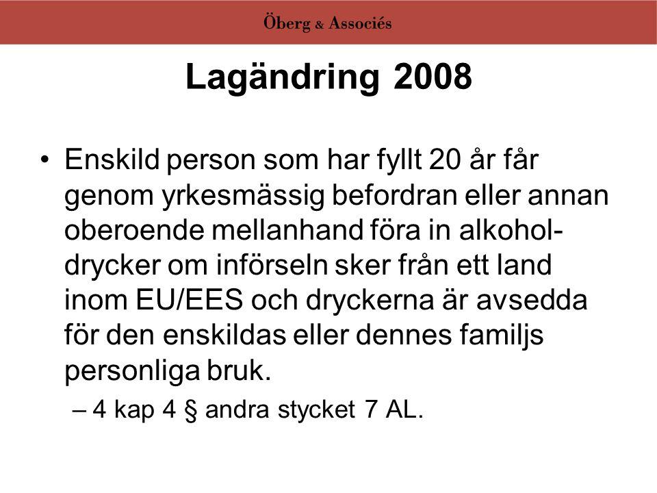 Lagändring 2008 •Enskild person som har fyllt 20 år får genom yrkesmässig befordran eller annan oberoende mellanhand föra in alkohol- drycker om införseln sker från ett land inom EU/EES och dryckerna är avsedda för den enskildas eller dennes familjs personliga bruk.