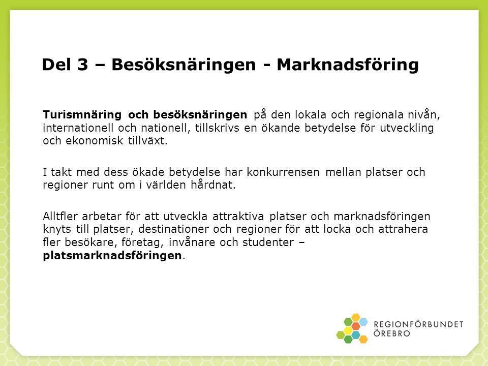Del 3 – Besöksnäringen - Marknadsföring Turismnäring och besöksnäringen på den lokala och regionala nivån, internationell och nationell, tillskrivs en