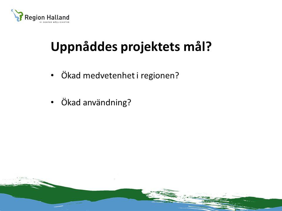 Uppnåddes projektets mål? • Ökad medvetenhet i regionen? • Ökad användning?