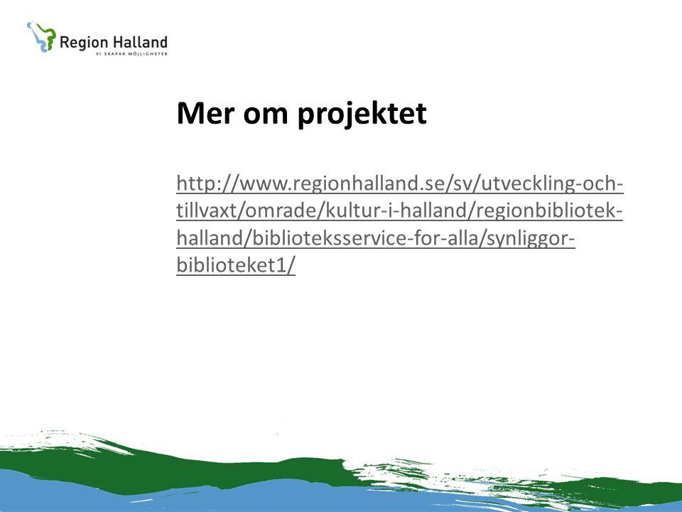 Mer om projektet http://www.regionhalland.se/sv/utveckling-och- tillvaxt/omrade/kultur-i-halland/regionbibliotek- halland/biblioteksservice-for-alla/s