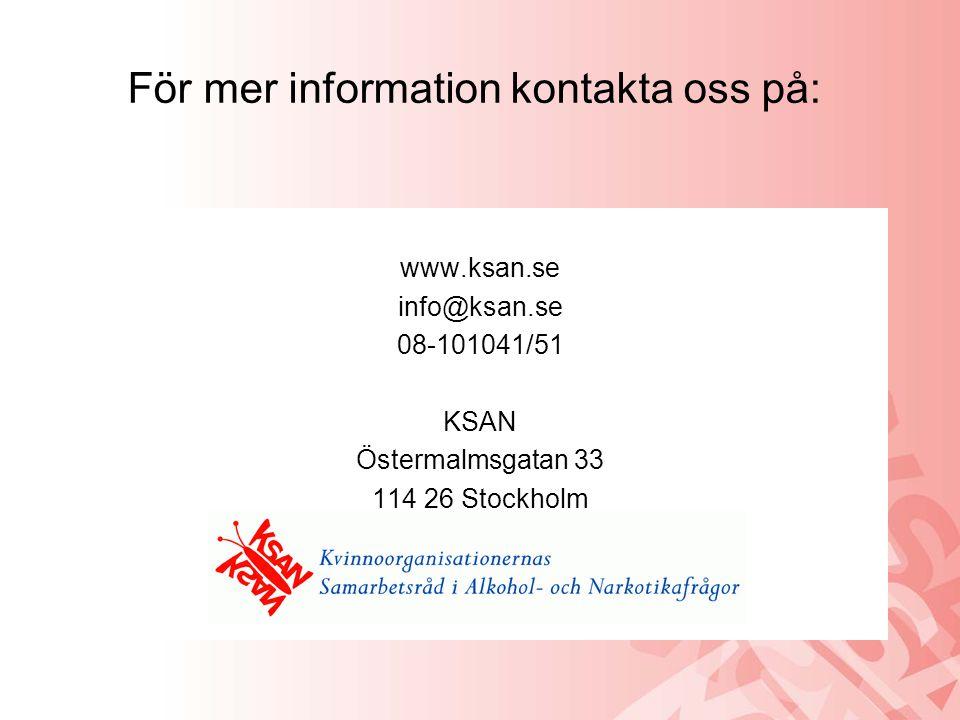 För mer information kontakta oss på: www.ksan.se info@ksan.se 08-101041/51 KSAN Östermalmsgatan 33 114 26 Stockholm