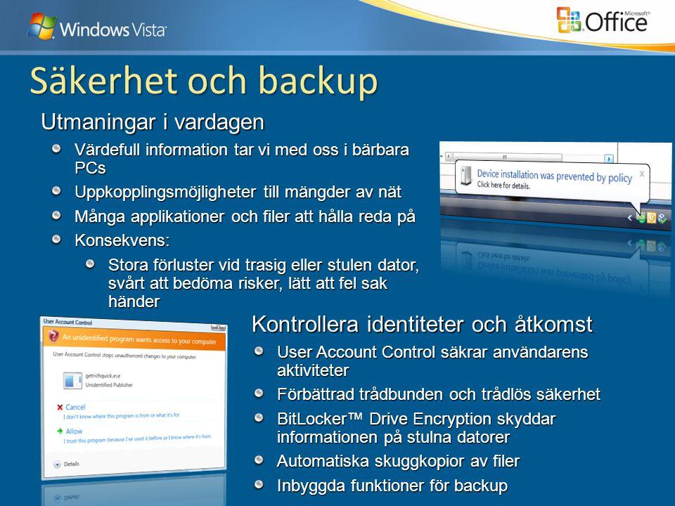 Kontrollera identiteter och åtkomst User Account Control säkrar användarens aktiviteter Förbättrad trådbunden och trådlös säkerhet BitLocker™ Drive En