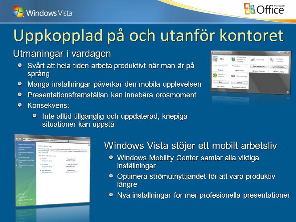 Windows Vista stöjer ett mobilt arbetsliv Windows Mobility Center samlar alla viktiga inställningar Optimera strömutnyttjandet för att vara produktiv