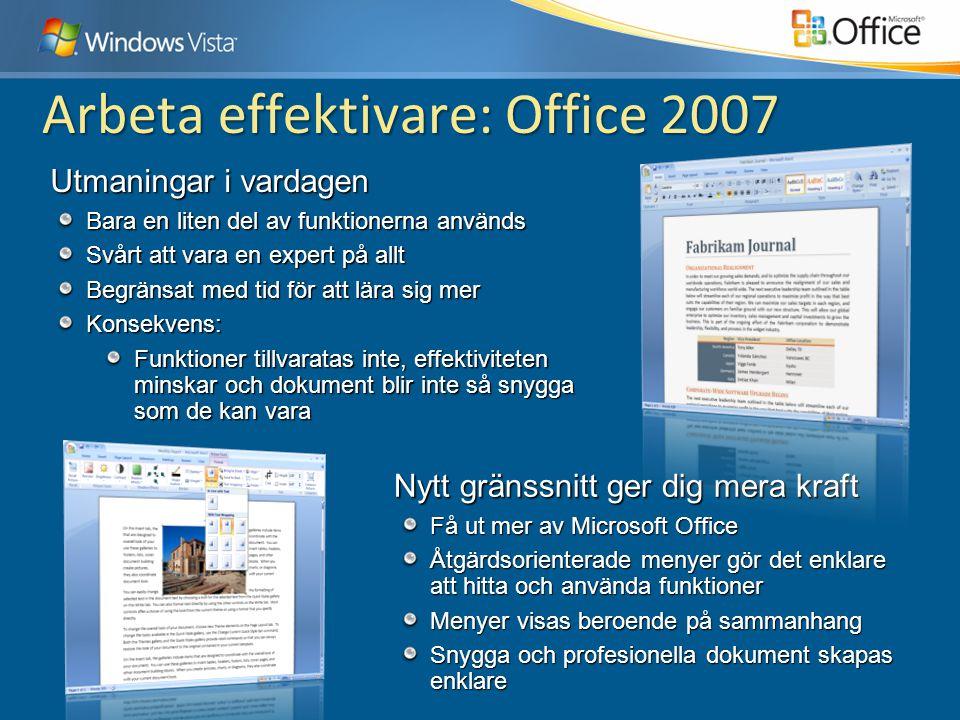 Arbeta effektivare: Office 2007 Nytt gränssnitt ger dig mera kraft Få ut mer av Microsoft Office Åtgärdsorienterade menyer gör det enklare att hitta o