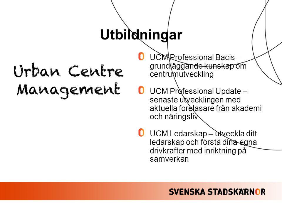 Utbildningar UCM Professional Bacis – grundläggande kunskap om centrumutveckling UCM Professional Update – senaste utvecklingen med aktuella föreläsar
