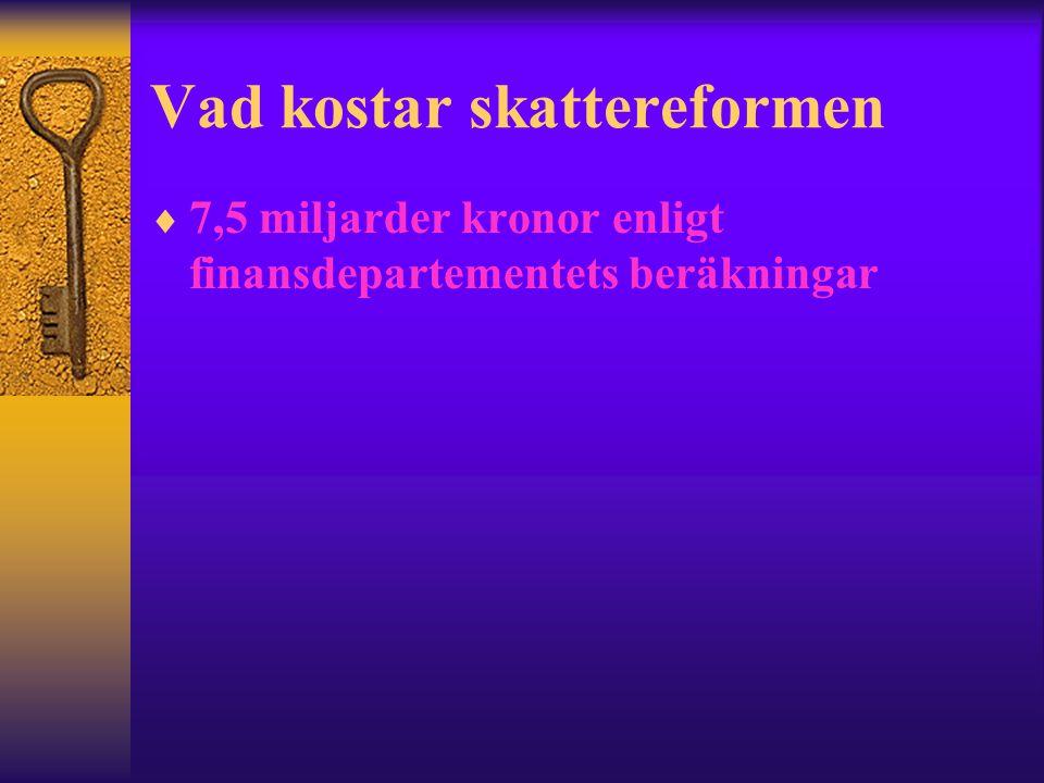 Vad kostar skattereformen  7,5 miljarder kronor enligt finansdepartementets beräkningar