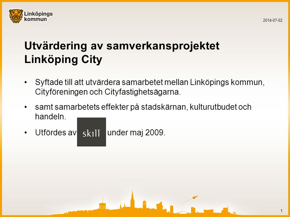 Utvärdering av samverkansprojektet Linköping City •Syftade till att utvärdera samarbetet mellan Linköpings kommun, Cityföreningen och Cityfastighetsägarna.