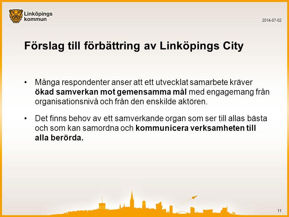 Förslag till förbättring av Linköpings City •Många respondenter anser att ett utvecklat samarbete kräver ökad samverkan mot gemensamma mål med engagemang från organisationsnivå och från den enskilde aktören.