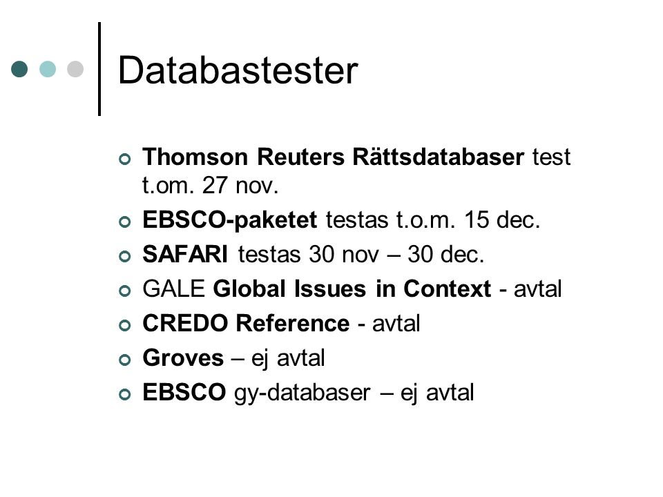 Databastester Thomson Reuters Rättsdatabaser test t.om. 27 nov. EBSCO-paketet testas t.o.m. 15 dec. SAFARI testas 30 nov – 30 dec. GALE Global Issues