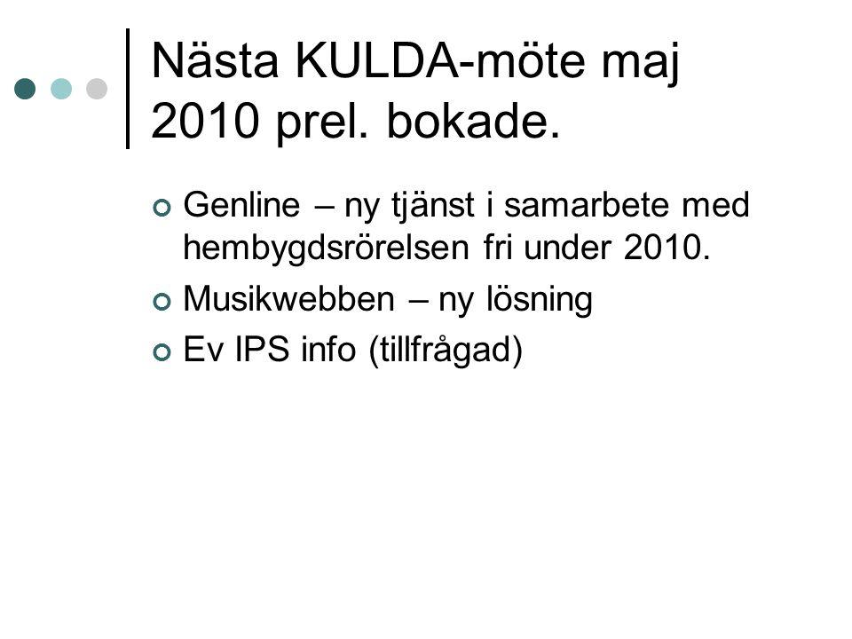 Nästa KULDA-möte maj 2010 prel. bokade. Genline – ny tjänst i samarbete med hembygdsrörelsen fri under 2010. Musikwebben – ny lösning Ev IPS info (til