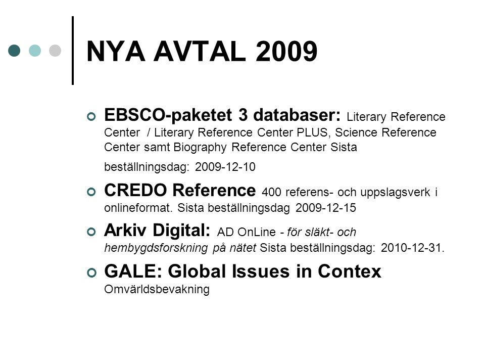 NYA AVTAL 2009 EBSCO-paketet 3 databaser: Literary Reference Center / Literary Reference Center PLUS, Science Reference Center samt Biography Reference Center Sista beställningsdag: 2009-12-10 CREDO Reference 400 referens- och uppslagsverk i onlineformat.
