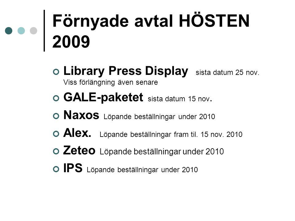 Förnyade avtal HÖSTEN 2009 Library Press Display sista datum 25 nov. Viss förlängning även senare GALE-paketet sista datum 15 nov. Naxos Löpande bestä