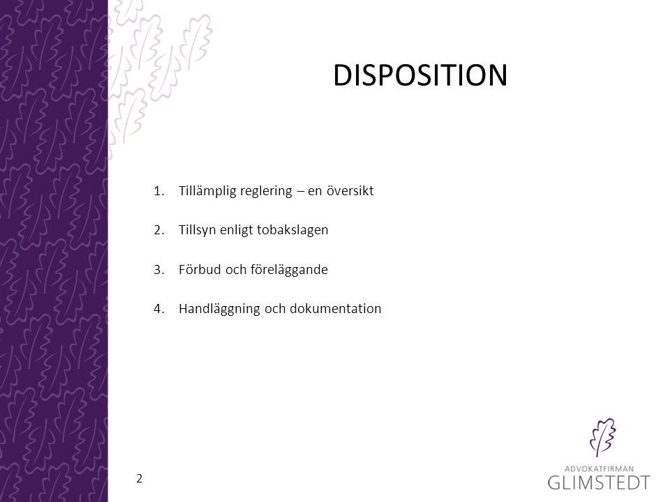 DISPOSITION 1.Tillämplig reglering – en översikt 2.Tillsyn enligt tobakslagen 3.Förbud och föreläggande 4.Handläggning och dokumentation 2