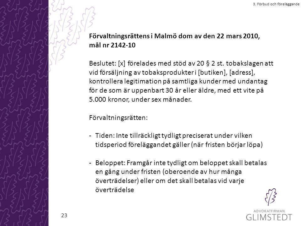 Förvaltningsrättens i Malmö dom av den 22 mars 2010, mål nr 2142-10 Beslutet: [x] förelades med stöd av 20 § 2 st. tobakslagen att vid försäljning av