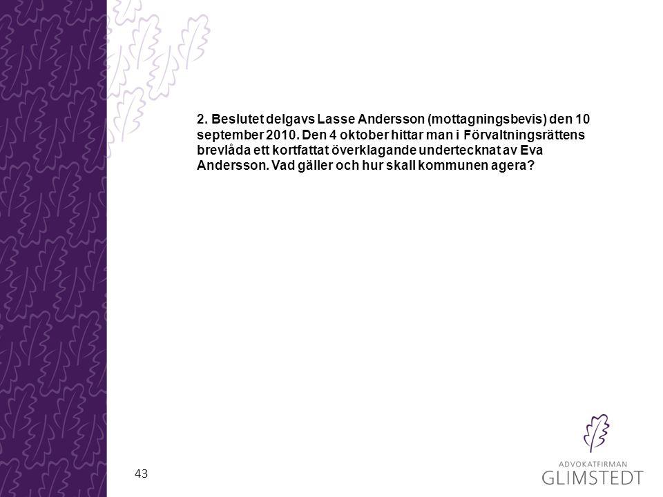 43 2. Beslutet delgavs Lasse Andersson (mottagningsbevis) den 10 september 2010. Den 4 oktober hittar man i Förvaltningsrättens brevlåda ett kortfatta