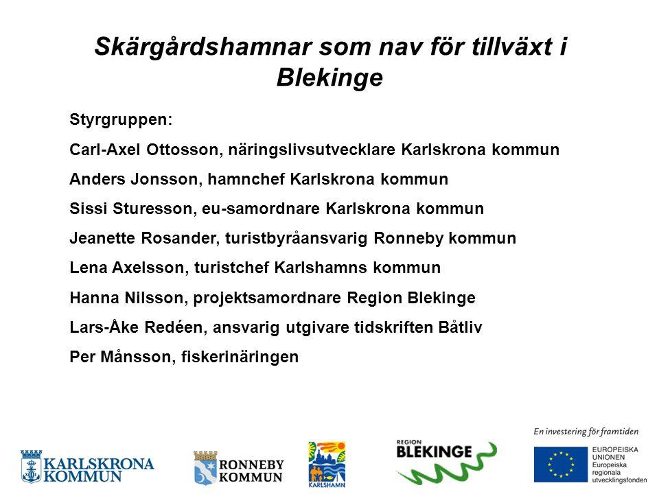 Skärgårdshamnar som nav för tillväxt i Blekinge Styrgruppen: Carl-Axel Ottosson, näringslivsutvecklare Karlskrona kommun Anders Jonsson, hamnchef Karl