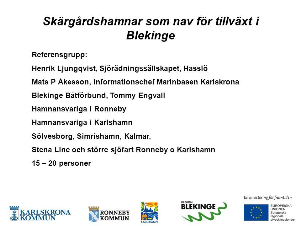 Skärgårdshamnar som nav för tillväxt i Blekinge Referensgrupp: Henrik Ljungqvist, Sjörädningssällskapet, Hasslö Mats P Åkesson, informationschef Marin