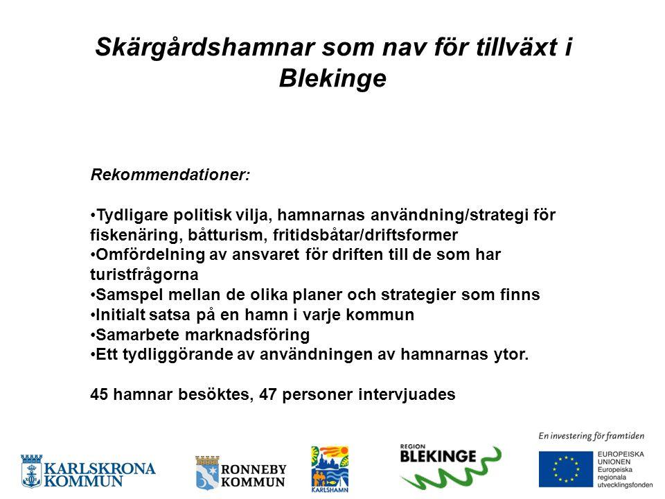 Skärgårdshamnar som nav för tillväxt i Blekinge Rekommendationer: •Tydligare politisk vilja, hamnarnas användning/strategi för fiskenäring, båtturism,