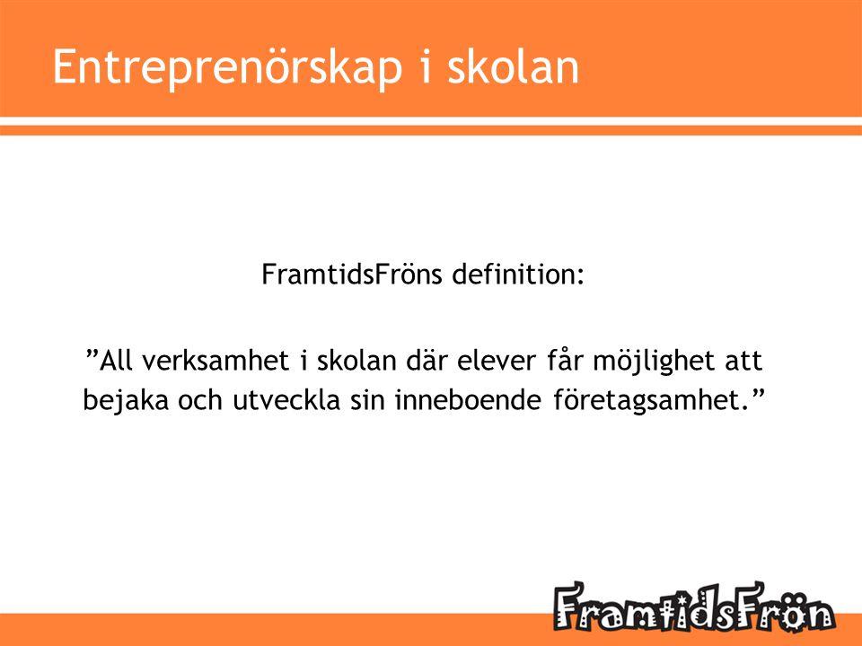 """FramtidsFröns definition: """"All verksamhet i skolan där elever får möjlighet att bejaka och utveckla sin inneboende företagsamhet."""" Entreprenörskap i s"""