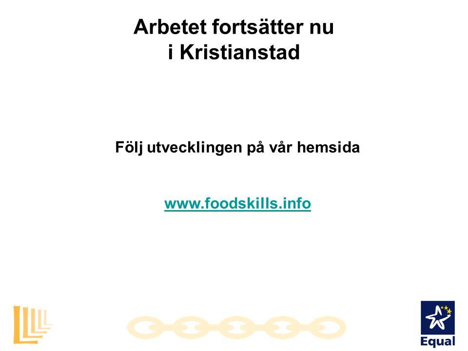Följ utvecklingen på vår hemsida www.foodskills.info Arbetet fortsätter nu i Kristianstad