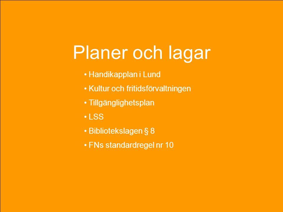 Planer och lagar • Handikapplan i Lund • Kultur och fritidsförvaltningen • Tillgänglighetsplan • LSS • Bibliotekslagen § 8 • FNs standardregel nr 10