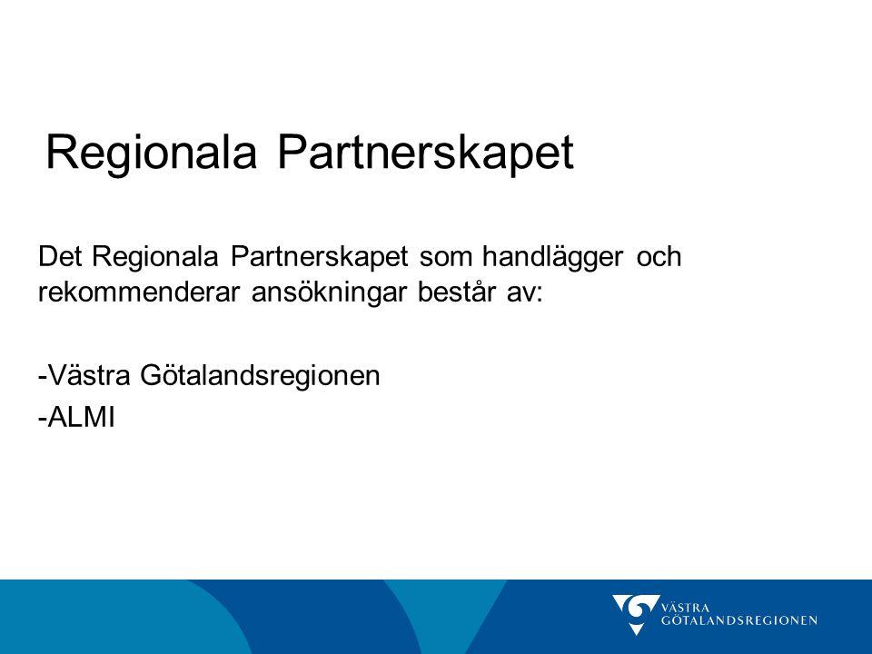 Regionala Partnerskapet Det Regionala Partnerskapet som handlägger och rekommenderar ansökningar består av: -Västra Götalandsregionen -ALMI