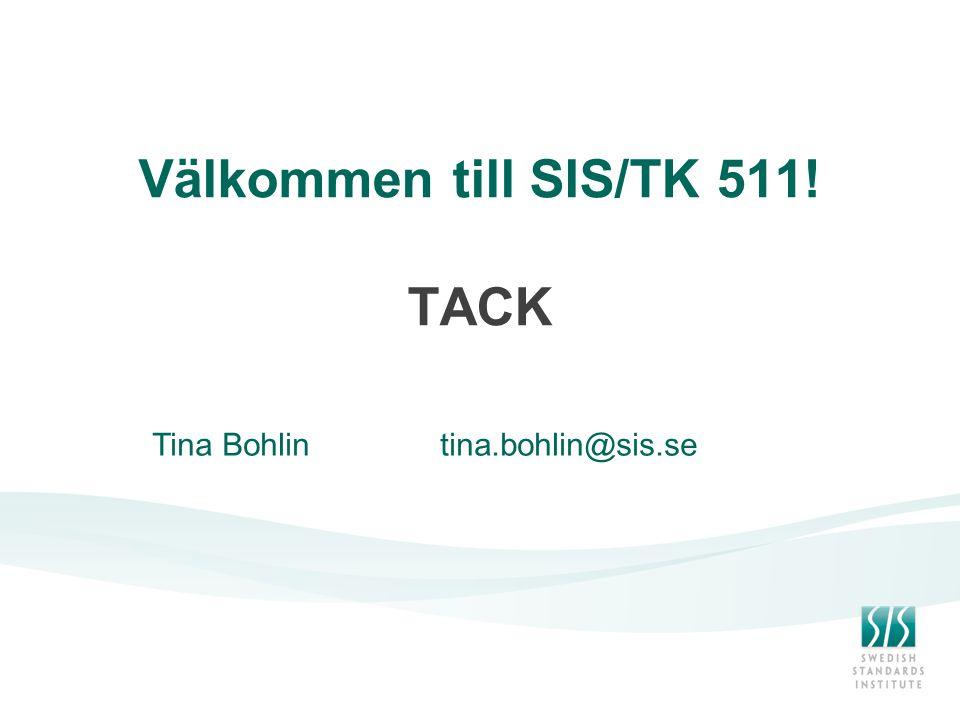 Välkommen till SIS/TK 511! TACK Tina Bohlintina.bohlin@sis.se