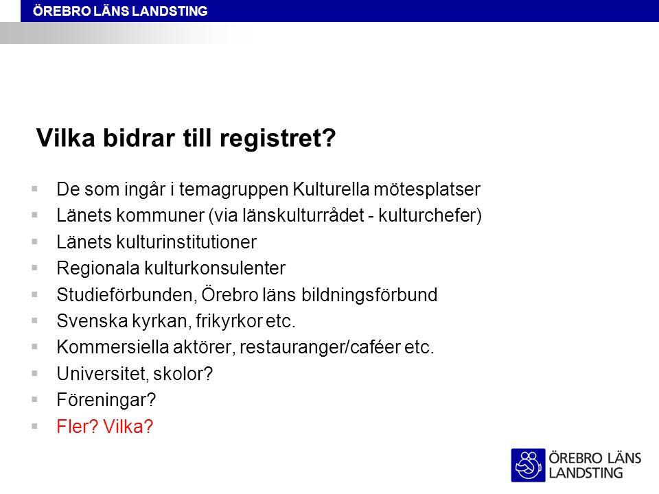 ÖREBRO LÄNS LANDSTING Vilka bidrar till registret.