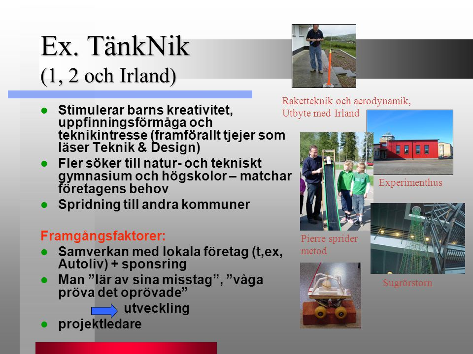 Ex. TänkNik (1, 2 och Irland)  Stimulerar barns kreativitet, uppfinningsförmåga och teknikintresse (framförallt tjejer som läser Teknik & Design)  F