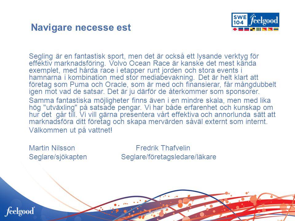 Vår målsättning är klar och tydlig Vi skall stå på prispallen vid VM i havskappsegling i Finland 2012 Ditt företag är varmt välkommet att bli en del av framgången!
