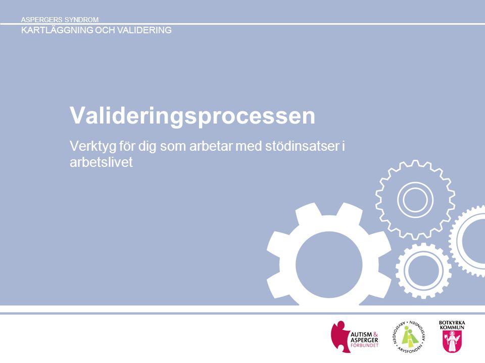 ASPERGERS SYNDROM KARTLÄGGNING OCH VALIDERING Valideringsprocessen Verktyg för dig som arbetar med stödinsatser i arbetslivet
