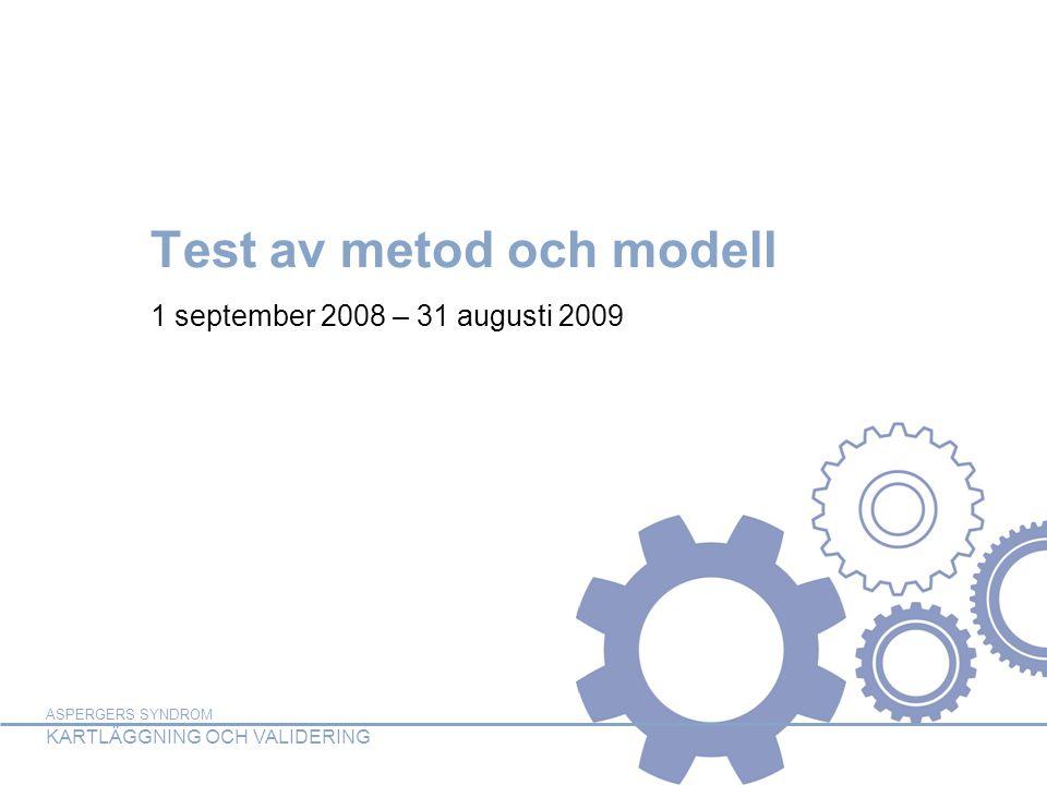 ASPERGERS SYNDROM KARTLÄGGNING OCH VALIDERING ASPERGERS SYNDROM KARTLÄGGNING OCH VALIDERING Test av metod och modell 1 september 2008 – 31 augusti 200