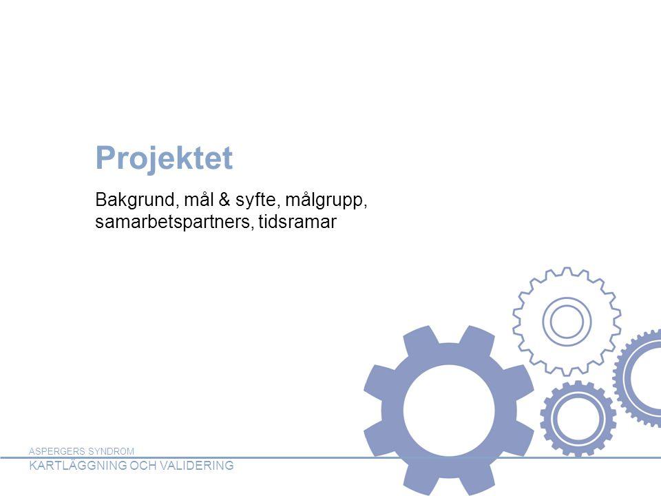 ASPERGERS SYNDROM KARTLÄGGNING OCH VALIDERING ASPERGERS SYNDROM KARTLÄGGNING OCH VALIDERING Projektet Bakgrund, mål & syfte, målgrupp, samarbetspartne