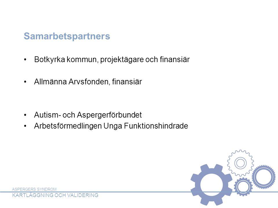 ASPERGERS SYNDROM KARTLÄGGNING OCH VALIDERING Samarbetspartners •Botkyrka kommun, projektägare och finansiär •Allmänna Arvsfonden, finansiär •Autism-