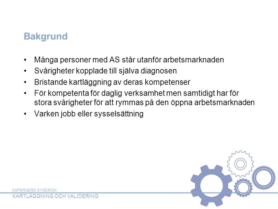 ASPERGERS SYNDROM KARTLÄGGNING OCH VALIDERING Bakgrund •Många personer med AS står utanför arbetsmarknaden •Svårigheter kopplade till själva diagnosen