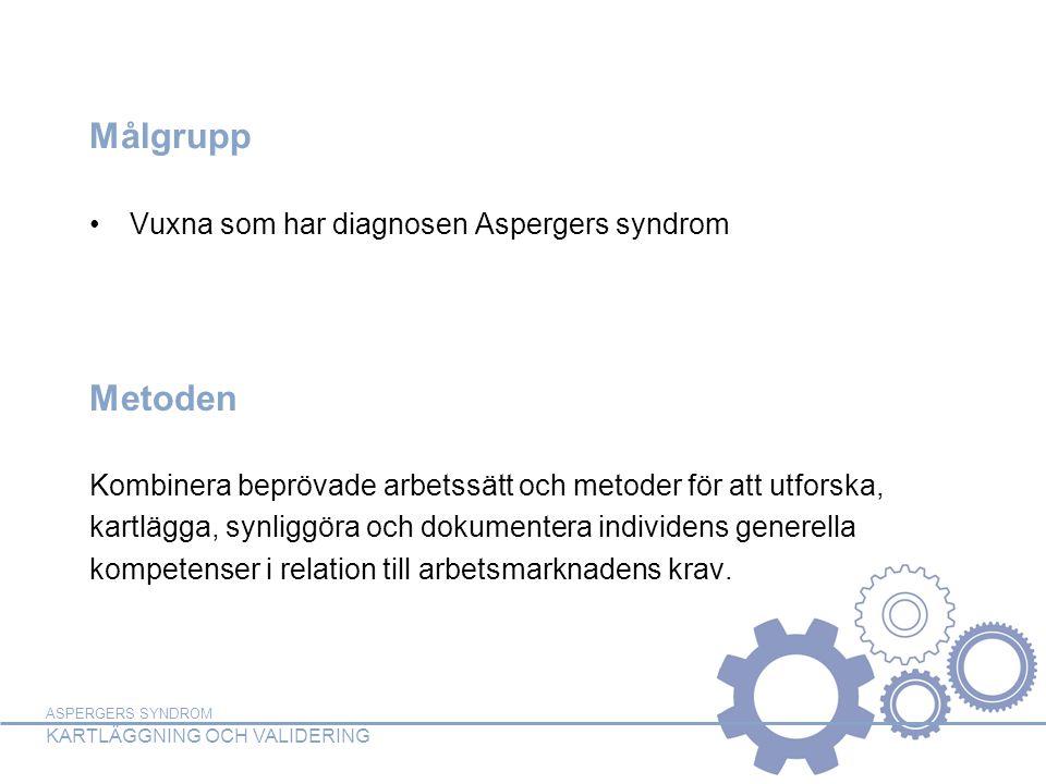 ASPERGERS SYNDROM KARTLÄGGNING OCH VALIDERING Målgrupp •Vuxna som har diagnosen Aspergers syndrom Metoden Kombinera beprövade arbetssätt och metoder f