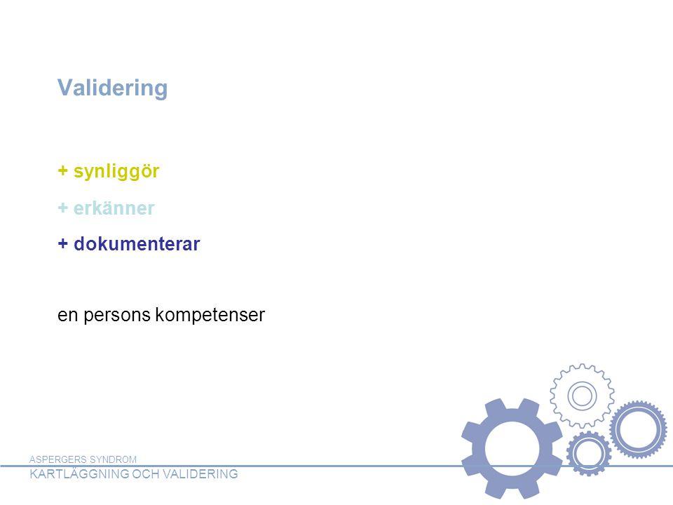 ASPERGERS SYNDROM KARTLÄGGNING OCH VALIDERING Validering + synliggör + erkänner + dokumenterar en persons kompetenser