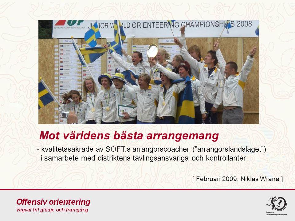 Mot världens bästa arrangemang - kvalitetssäkrade av SOFT:s arrangörscoacher ( arrangörslandslaget ) i samarbete med distriktens tävlingsansvariga och kontrollanter [ Februari 2009, Niklas Wrane ]
