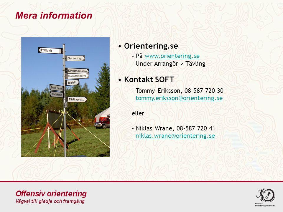 Mera information • Orientering.se – På www.orientering.se Under Arrangör > Tävlingwww.orientering.se • Kontakt SOFT – Tommy Eriksson, 08-587 720 30 tommy.eriksson@orientering.se eller - Niklas Wrane, 08-587 720 41 niklas.wrane@orientering.setommy.eriksson@orientering.seniklas.wrane@orientering.se