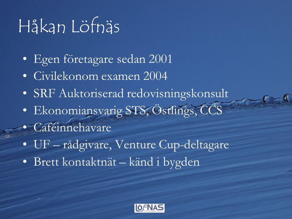 Håkan Löfnäs •Egen företagare sedan 2001 •Civilekonom examen 2004 •SRF Auktoriserad redovisningskonsult •Ekonomiansvarig STS, Östlings, CCS •Caféinneh
