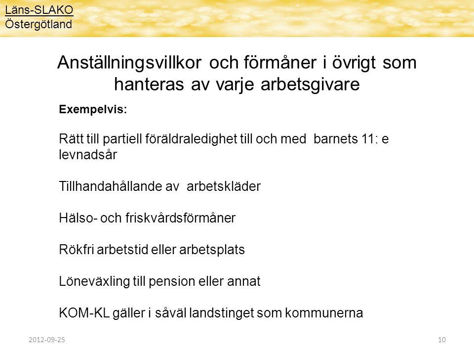 Anställningsvillkor och förmåner i övrigt som hanteras av varje arbetsgivare Läns-SLAKO Östergötland Exempelvis: Rätt till partiell föräldraledighet t