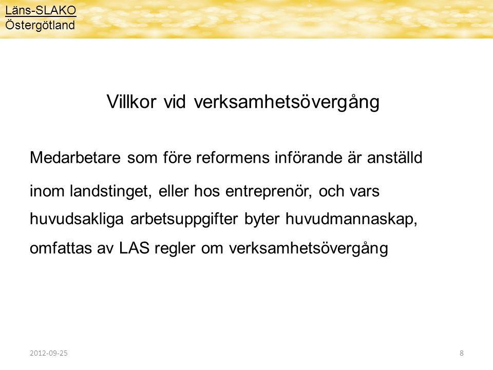 Vilka anställningsvillkor berörs Läns-SLAKO Östergötland Lön, övriga anställningsvillkor och anställningstid Inklusive sjukskrivna, föräldralediga, tjänstlediga och vikarier Landstinget beviljar inte tjänstledigt för att pröva arbete hos den nya arbetsgivaren Praktiska frågor som: minnesgåva, sparade semesterdagar, intjänad övertid mm 2012-09-259