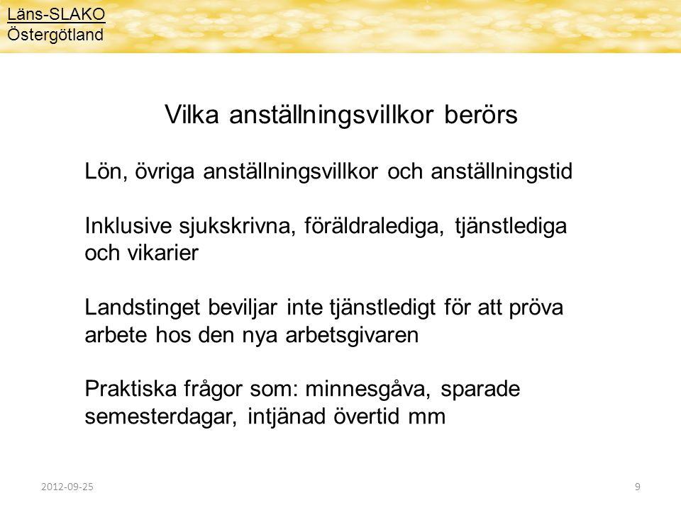 Anställningsvillkor och förmåner i övrigt som hanteras av varje arbetsgivare Läns-SLAKO Östergötland Exempelvis: Rätt till partiell föräldraledighet till och med barnets 11: e levnadsår Tillhandahållande av arbetskläder Hälso- och friskvårdsförmåner Rökfri arbetstid eller arbetsplats Löneväxling till pension eller annat KOM-KL gäller i såväl landstinget som kommunerna 2012-09-2510